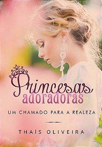 Princesas Adoradoras: um chamado para a realeza