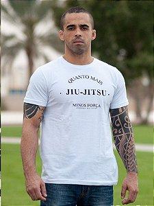Camisa Quanto Mais Jiu-Jitsu Menos Força
