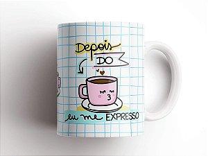 """Caneca Divertida """"Depois do Café Eu me Expresso"""""""