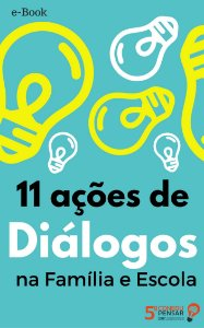 11 ações de  Diálogos  na Família e Escola [GRATUITO]