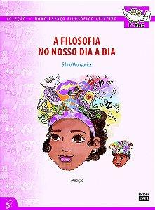 7º ANO - A Filosofia no Nosso Dia a Dia - 7ª Ed.