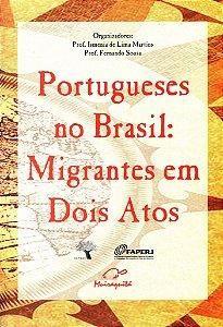 Portugueses no Brasil: Migrantes em Dois Atos