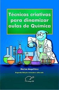 Técnicas Criativas para Dinamizar Aulas de Química - 2ª Edição Revisada