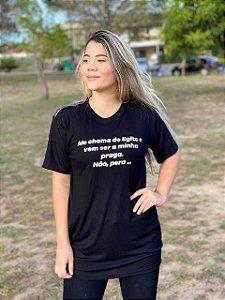 Camiseta ME CHAMA DE EGITO E VEM A SER MINHA PRAGA, NÃO PERA... (UNISSEX) PRETA