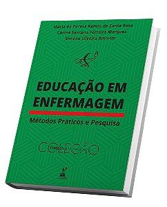 EDUCAÇÃO EM ENFERMAGEM - Métodos Práticos e Pesquisa