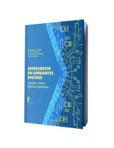 Democracia em ambientes digitais: eleições, esfera pública e ativismo