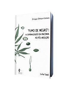 """""""Fumo de Negro"""": a criminalização da maconha no pós-abolição"""