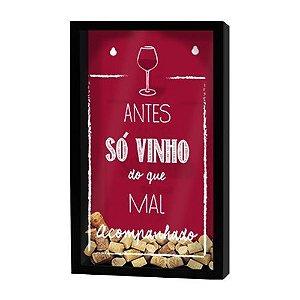 Quadro Porta Rolhas Antes Só Vinho