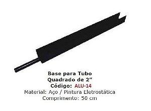 """ALU-14-BASE DE 500 MM(50CM) PARA TUBO QUADRADO """"2"""" P/GUARDA-CORPO / ESCADA"""