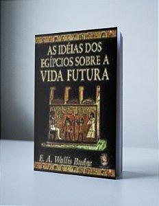 AS IDEIAS DOS EGÍPCIOS SOBRE A VIDA FUTURA