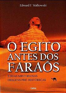 O EGITO ANTES DOS FARAÓS E SUAS MISTERIOSAS ORIGENS PRÉ-HITÓRICAS