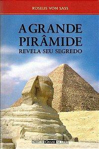 A GRANDE PIRÂMIDE REVELA O SEU SEGREDO