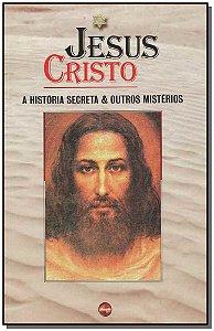JESUS CRISTO A HISTÓRIA SECRETA E OUTROS MISTÉRIOS