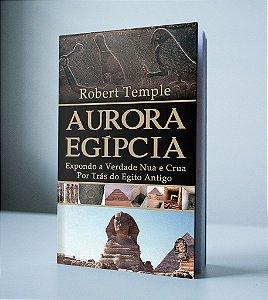 AURORA EGÍPCIA - EXPONDO A VERDADE NUA E CRUA POR TRÁS DO EGITO ANTIGO