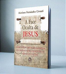 A FACE OCULTA DE JESUS - OS MITOS EGÍPCIOS E MARIA MADALENA, SUA ORIGEM ESSÊNIA E O MISTÉRIO DE RENNES-LE-CHÂTEAU