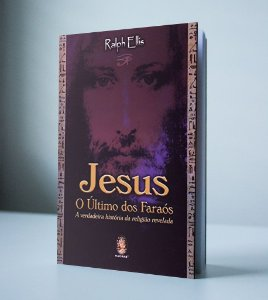 JESUS, O ULTIMO DOS FARAOS