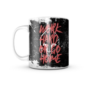 Caneca Work Hard Or Go Home 325ML