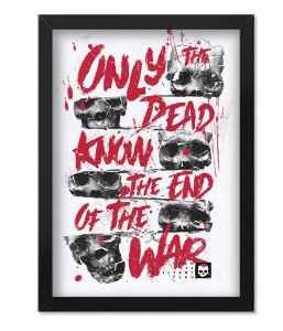 Poster Militar com Moldura Only Dead Know the End of the War