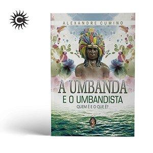 Livro - Umbanda e o umbandista: Quem é e o que é? - ALEXANDRE CUMINO