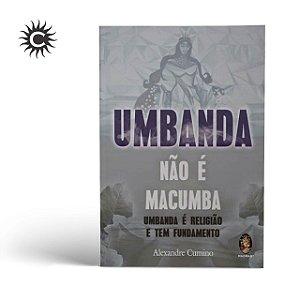 Livro - Umbanda não e macumba: Umbanda é religião e tem fundamento - ALEXANDRE CUMINO