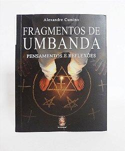 Livro - FRAGMENTOS DA UMBANDA - PENSAMENTOS E REFLEXÕES - ALEXANDRE CUMINO