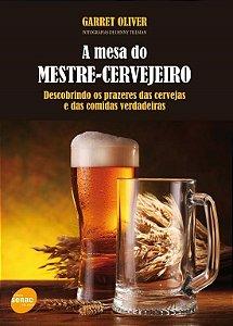 A Mesa do Mestre-cervejeiro - Descobrindo Os Prazeres Das Cervejas e Das Comidas Verdadeiras
