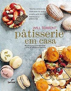 Pâtisserie em casa   Receitas para você dominar a arte da pâtisserie francesa