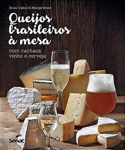 Queijos brasileiros à mesa - Com cachaça, vinho e cerveja