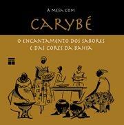 À mesa com Carybé - O encantamento dos sabores e das cores da Bahia