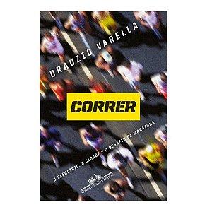 Correr: o Exercício, a Cidade e o Desafio da Maratona - Drauzio Varella