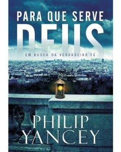 PARA QUE SERVE DEUS (PHILIP YANCEY)