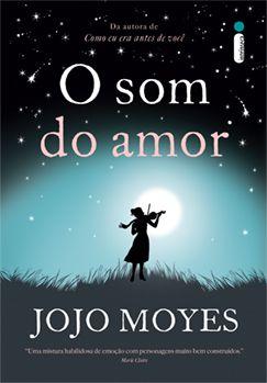 O SOM DO AMOR - JOJO MOYES