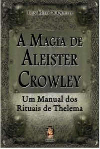 A Magia de Aleister Crowley - Um Manual dos Rituais de Thelema