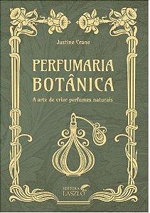 Perfumaria Botânica - A Arte de Criar Perfumes Naturais