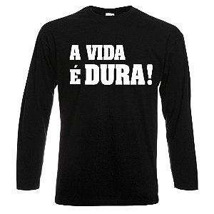 Camiseta Manga Longa A Vida é Dura