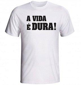 Camiseta A Vida é Dura