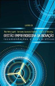 Gestão Empreendedora da Inovação: recomendações e boas práticas - livro 03