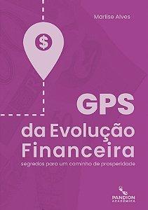 GPS da evolução financeira: segredos para um caminho de prosperidade