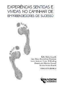 EXPERIÊNCIAS SENTIDAS E VIVIDAS NO CAMINHAR DE EMPREENDEDORES DE SUCESSO