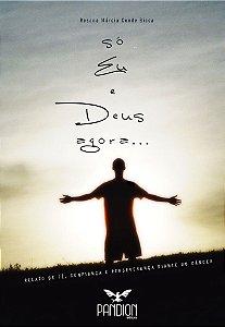 Só eu e Deus agora... relato de fé, confiança e perseverança diante do câncer