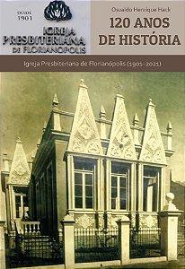 120 anos de história: Igreja Presbiteriana de Florianópolis (1901-2021)