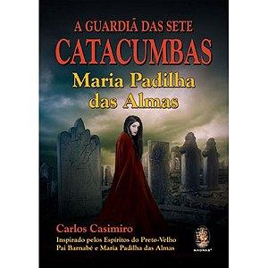A Guardiã das Sete Catacumbas - Maria Padilha das Almas