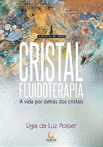CRISTAL FLUIDOTERAPIA: A VIDA POR DETRAS DOS CRISTAIS