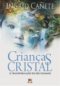 CRIANCAS CRISTAL - A TRANSFORMACAO DO SER HUMANO  ED. 5
