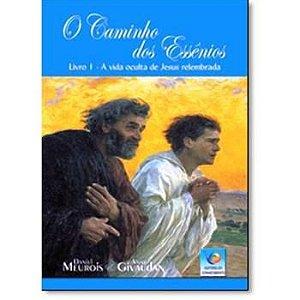 O CAMINHO DOS ESSÊNIOS I - A VIDA OCULTA DE JESUS