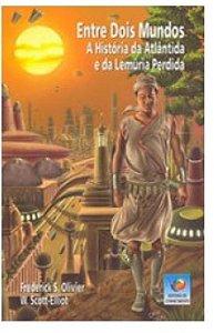 ENTRE DOIS MUNDOS - A HISTORIA DA ATLANTIDA E DA LEMURIA PERDIDA