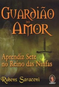 O GUARDIAO DO AMOR - Aprendiz Sete no Reino das Ninfas