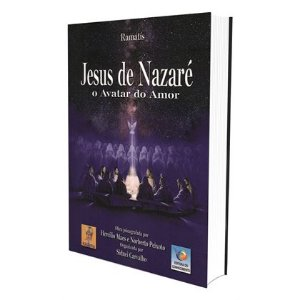 JESUS DE NAZARÉ - O AVATAR DO AMOR