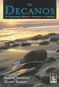 OS DECANOS - Os Fundadores, Mestres e Pioneiros da Umbanda