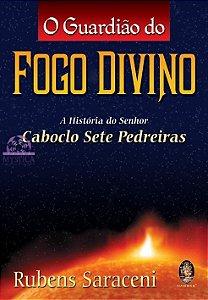 O GUARDIÃO DO FOGO DIVINO - A História do Senhor Caboclo Sete Pedreiras